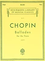 Chopin: Ballades for the Piano (Schirmer's Library of Musical Classics)