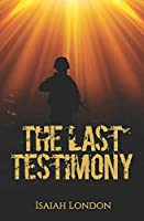 The Last Testimony: an end times novella
