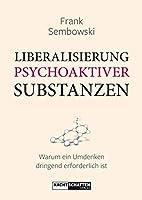 Liberalisierung psychoaktiver Substanzen: Warum ein Umdenken dringend erforderlich ist