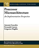 Processor Microarchitecture: An Implementation Perspective (Synthesis Lectures on Computer Architecture)