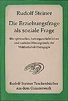 Die Erziehungsfrage als soziale Frage: Die spirituellen, kulturgeschichtlichen sozialen Hintergruende der Waldorfschul-Paedagogik. Sechs Vortraege gehalten in Dornach vom 9. bis 17. August 1919
