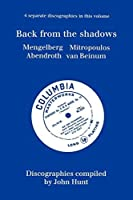 Back From The Shadows. 4 Discographies. Willem Mengelberg, Dimitri Mitropoulos, Hermann Abendroth, Eduard Van Beinum. [1997]. by John Hunt(2009-07-15)