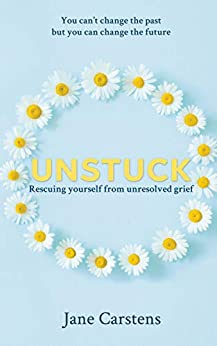 [Carstens, Jane]のUnstuck: Rescuing yourself from unresolved grief (English Edition)