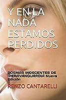 Y EN LA NADA ESTAMOS PERDIDOS: POEMAS INDECENTES DE IPERAVANGUARDIA Nueva Edición