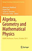 Algebra, Geometry and Mathematical Physics: AGMP, Mulhouse, France, October 2011 (Springer Proceedings in Mathematics & Statistics)