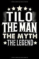 Notizbuch: Tilo The Man The Myth The Legend (120 karierte Seiten als u.a. Tagebuch, Reisetagebuch fuer Vater, Ehemann, Freund, Kumpe, Bruder, Onkel und mehr)
