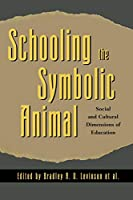 Schooling the Symbolic Animal: Social and Cultural Dimensions of Education