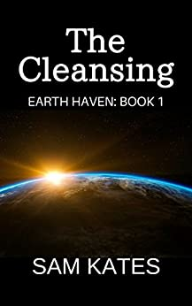 The Cleansing (Earth Haven: Book 1) by [Kates, Sam]