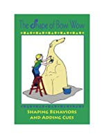 The Shape of Bow Wow: Shaping Behaviors and Adding Cues