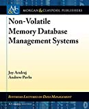 Non-volatile Memory Database Management Systems (Synthesis Lectures on Data Management)