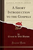 A Short Introduction to the Gospels (Classic Reprint)