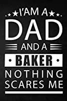 i'am a dad and a baker nothing scares me: a special gift for baker father - Lined Notebook / Journal Gift, 120 Pages, 6x9, Soft Cover, Matte Finish