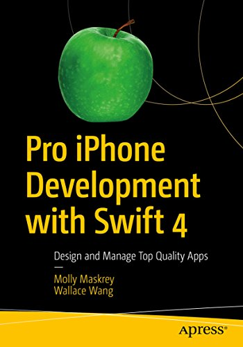 Pro iPhone Development with Swift 4: Design and Manage Top Quality Apps