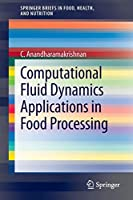 Computational Fluid Dynamics Applications in Food Processing (SpringerBriefs in Food, Health, and Nutrition)