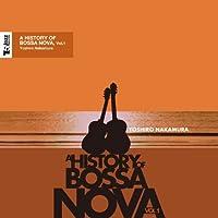 ボサノヴァの歴史 A History Of Bossa Nova, Vol.1