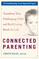 Connected Parenting: Transform Your Challenging Child and Build Loving Bonds for Life [並行輸入品]