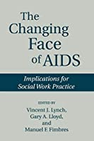 The Changing Face of AIDS: Implications for Social Work Practice