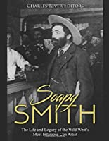 Soapy Smith: The Life and Legacy of the Wild West's Most Infamous Con Artist