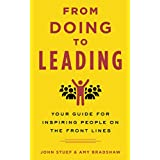 From Doing to Leading: Your Guide for Inspiring People on the Front Lines