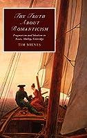 The Truth about Romanticism: Pragmatism and Idealism in Keats, Shelley, Coleridge (Cambridge Studies in Romanticism)