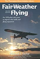 Fair-Weather Flying: For VFR pilots who want to improve their skills and flying enjoyment (Thomasson-Grant Aviation Library)