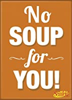 Seinfeld - No Soup for You - Refrigerator Magnet by Ata-Boy
