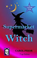SUPERMARKET WITCH: BOOK 2 IN THE CRESSWELL GANG SERIES