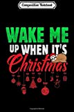 Composition Notebook: Wake Me Up When It's Christmas Funny Christmas Pajamas  Journal/Notebook Blank Lined Ruled 6x9 100 Pages