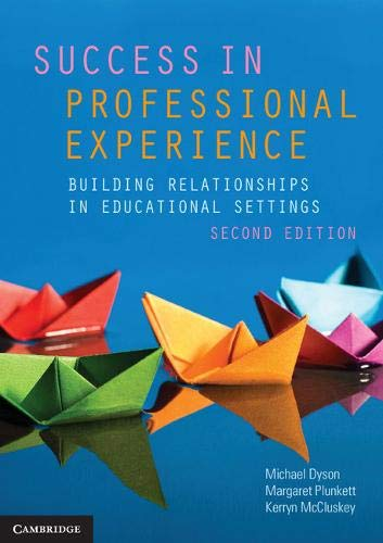 Download Success in Professional Experience: Building Relationships in Educational Settings 1108445616