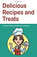 Delicious Recipes and Treats A Custom Recipe Cookbook for Braelynn: Personalized Cooking Notebook.  6 x 9 in - 150 Pages Recipe Journal (Customized Cookbook Journal for her)