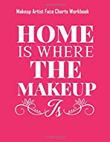 Home Is Where The Makeup Is - Makeup Artist Face Charts Workbook: Blank Makeup Face Charts for Professional Makeup Artists | Makeup Artist Gifts For Women