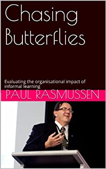 Chasing Butterflies - Evaluating the organisational impact of informal learning by [Rasmussen, Paul]