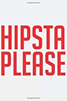 HIPSTA PLEASE: HIPSTA PLEASE: Notebook / Journal gift (6 x 9 inch - 110 pages - ruled)