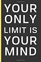 "Your Only Limit Is Your Mind: Motivational Quotes Gifts: Small Lined Notebook / Journal To Write In (6"" x 9"")"