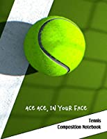 Ace Ace, In Your Face: Tennis Composition Notebook Journal Gift for Men, Women and Kids