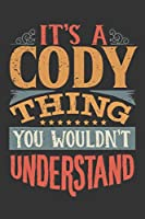Its A Cody Thing You Wouldnt Understand: Cody Diary Planner Notebook Journal 6x9 Personalized Customized Gift For Someones Surname Or First Name is Cody
