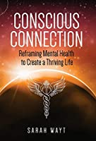 Conscious Connection: Reframing Mental Health to Create a Thriving Life