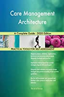 Care Management Architecture A Complete Guide - 2020 Edition