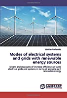 Modes of electrical systems and grids with renewable energy sources: Means and measures of increase efficiency of work electrical grids and systems in terms of growing part renewable energy