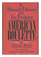 American roulette;: The history and dilemma of the Vice Presidency
