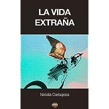 La vida extraña (Spanish Edition)