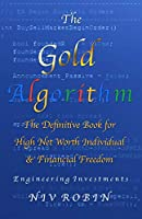 The Gold Algorithm: The Definitive Book for High Net Worth Individual & Financial Freedom