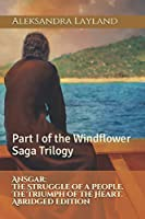 Ansgar: The Struggle of a People. The Triumph of the Heart. Abridged Edition: Part I of The Windflower Saga Trilogy