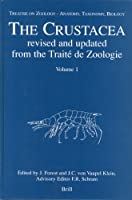 The Crustacea: Treatise on Zoology - Anatomy, Taxonomy, Biology : Revised and updated from the Traite De Zoologie (Treatise on Zoology - Anatomy, Taxonomy, Biology - The Crust)