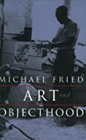 Art and Objecthood: Essays and Reviews by Michael Fried(1998-04-18)