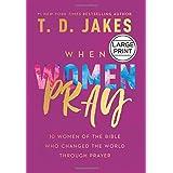 When Women Pray: 10 Women of the Bible Who Changed the World Through Prayer