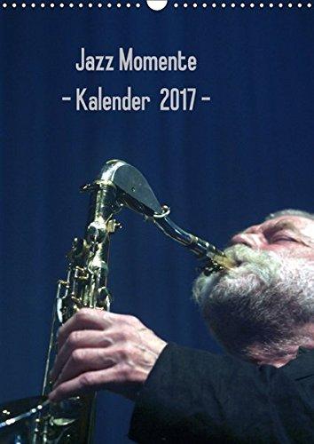 Jazz Momente - Kalender 2017 - (Wandkalender 2017 DIN A3 hoch): Nationale und internationale Jazzmusiker (Monatskalender, 14 Seiten )