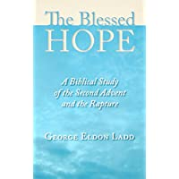 The Blessed Hope: A Biblical Study of the Second Advent and the Rapture