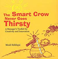 Smart Crow Never Goes Thirsty: A Manager's Toolkit for Creativity and Innovation