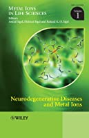 Neurodegenerative Diseases and Metal Ions (Metal Ions in Life Sciences)